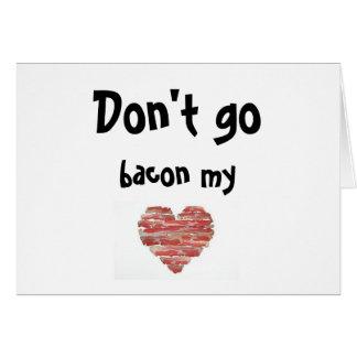 Don't go bacon my heart card