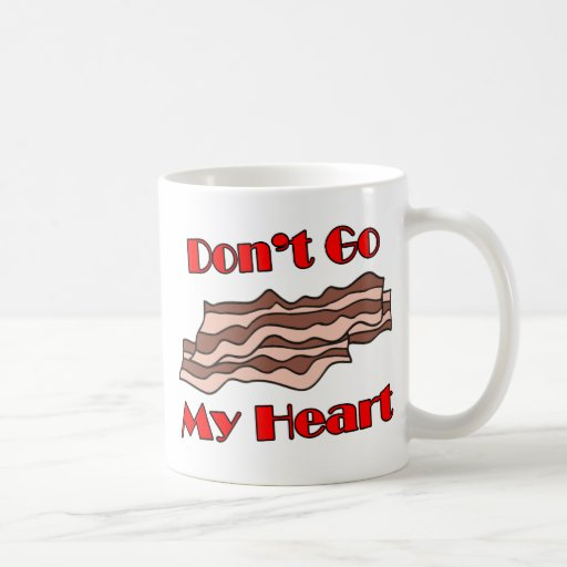 Don't Go Bacon My Heart Classic White Coffee Mug