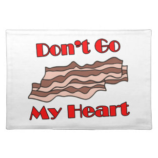 Don't Go Bacon My Heart Cloth Placemat