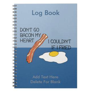 Don't Go Bacon My Heart - Funny Notebook