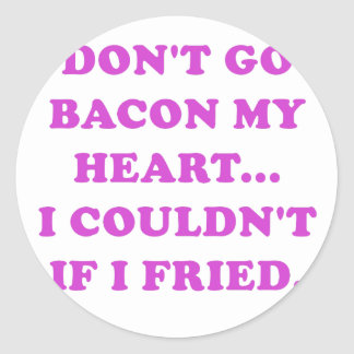 Dont Go Bacon My Heart I Couldnt If I Fried Classic Round Sticker