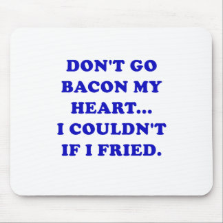Dont Go Bacon My Heart I Couldnt If I Fried Mouse Pad