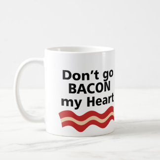 DON'T GO BACON MY HEART I COULDN'T IF I FRIED CLASSIC WHITE COFFEE MUG