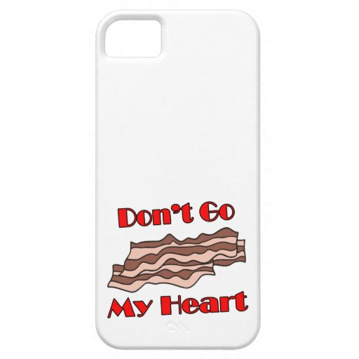 Don't Go Bacon My Heart iPhone 5 Cover