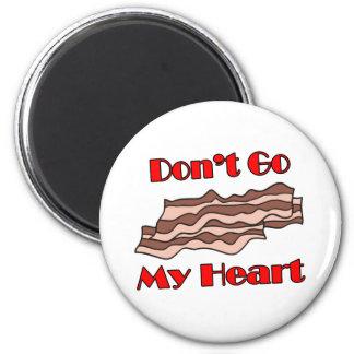 Don't Go Bacon My Heart Fridge Magnets