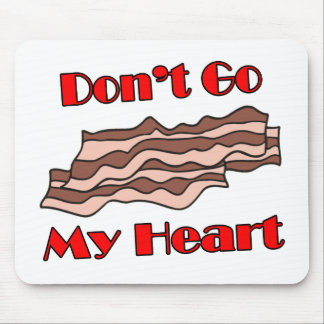 Don't Go Bacon My Heart Mouse Pad