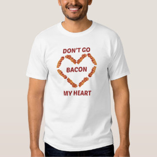 Don't Go Bacon My Heart Shirt