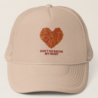 Don't Go Bacon My Heart Trucker Hat