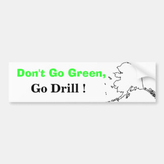 Don't Go Green, Go Drill! Bumper Sticker