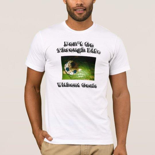 Don't Go Through Life Without Goals T-Shirt