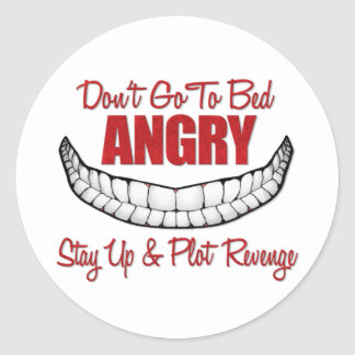 Dont Go To Bed Angry Classic Round Sticker