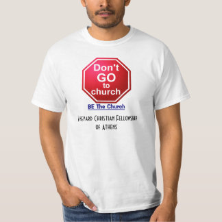 dont go to church, BE the Church T-Shirt
