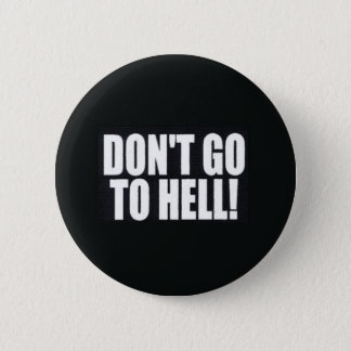 Don't Go to Hell! Pinback Button