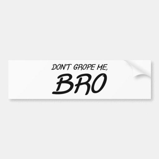 Don't Grope Me Bro Bumper Sticker