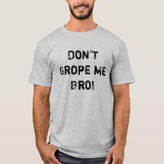 Don't Grope Me Bro! T-Shirt