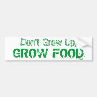 Don't Grow Up, Grow Food Bumper Sticker