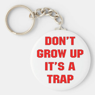Don't Grow Up It's A Trap Basic Round Button Keychain