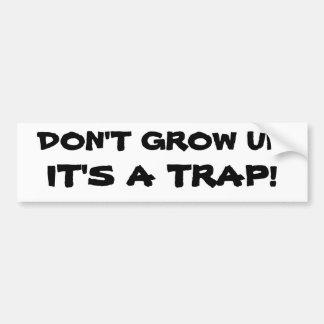 dON'T gROW uP, iT'S a tRAP! Car Bumper Sticker