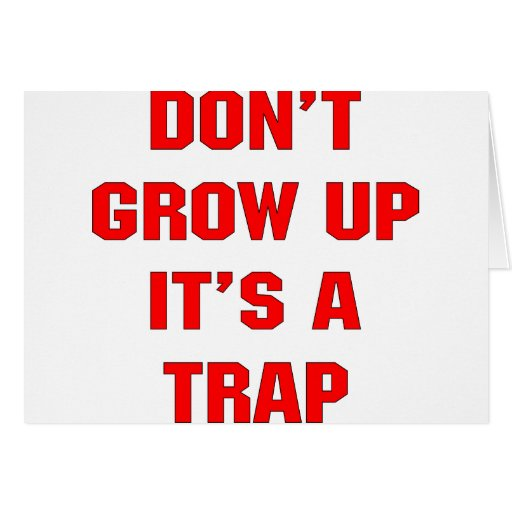 Don't Grow Up It's A Trap Cards