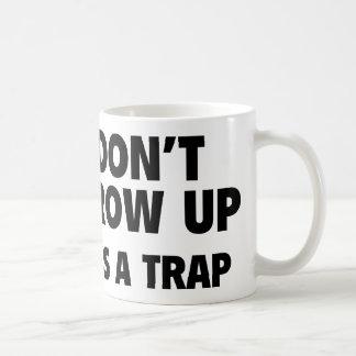 Don't Grow Up. It's A Trap. Coffee Mug