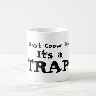 Don't Grow Up!  It's a TRAP!  Coffee/Tea Mug