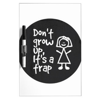 Don't grow up, It's a trap Dry-Erase Board