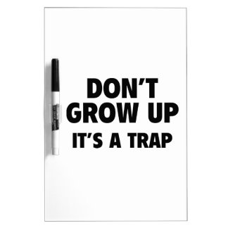 Don't Grow Up. It's A Trap. Dry-Erase Boards