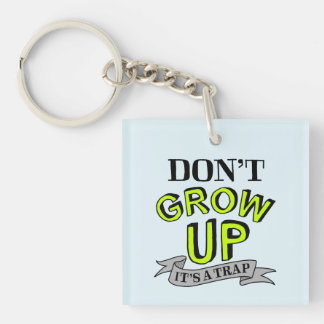 Don't Grow Up, It's A Trap Acrylic Key Chain