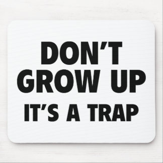Don't Grow Up. It's A Trap. Mousepads