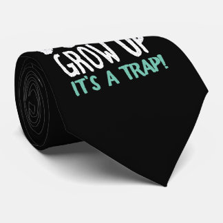 Don't Grow Up It's a Trap! Neck Tie