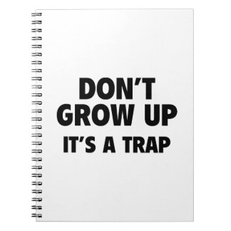 Don't Grow Up. It's A Trap. Note Book