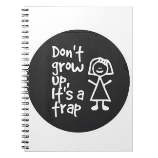Don't grow up, It's a trap Note Book