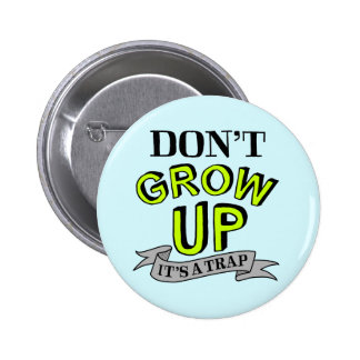 Don't Grow Up, It's A Trap Pinback Button