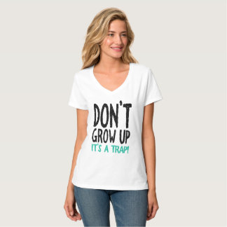Don't Grow Up It's a Trap! T-Shirt