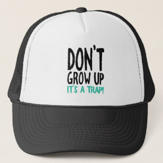 Don't Grow Up It's a Trap! Trucker Hat