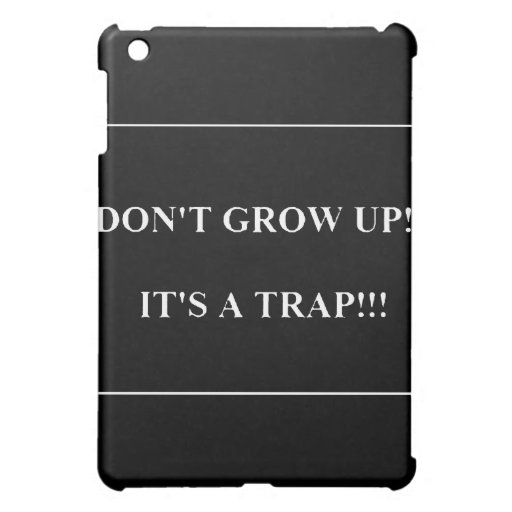 Don't Grow Up its Trap funny truisms sayings iPad Mini Cases