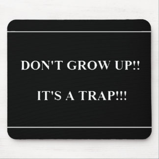 Don't Grow Up its Trap funny truisms sayings Mousepads