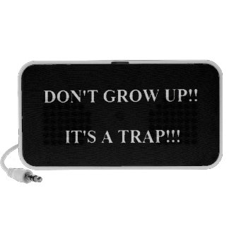 Don't Grow Up its Trap funny truisms sayings Speakers