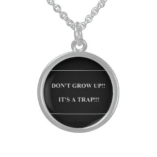 Don't Grow Up its Trap funny truisms sayings Sterling Silver Necklace