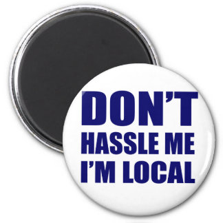 Don't Hassle Me I'm Local 2 Inch Round Magnet