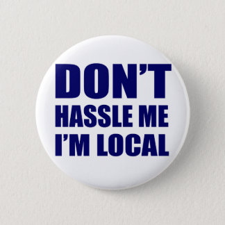 Don't Hassle Me I'm Local Button