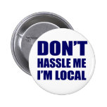 Don't Hassle Me I'm Local Buttons