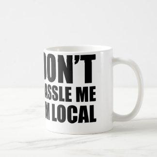Don't Hassle Me I'm Local Coffee Mug