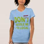Don't Hassle Me I'm Local Tshirt