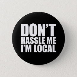 Don't Hassle Me I'm Local What About Bob Button