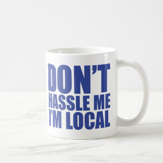 Don't Hassle Me I'm Local What About Bob Coffee Mug