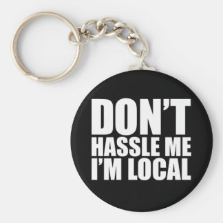 Don't Hassle Me I'm Local What About Bob Keychain