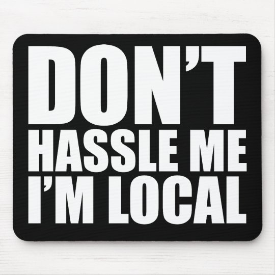 Don't Hassle Me I'm Local What About Bob Mouse Pad