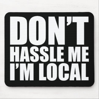 Don't Hassle Me I'm Local What About Bob Mouse Mat