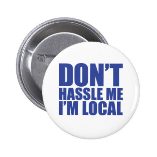 Don't Hassle Me I'm Local What About Bob Pinback Button